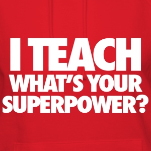 I Teach What's Your Superpower? Hoodies - Women's Hoodie