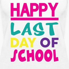 HAPPY LAST DAY OF SCHOOL Tanks