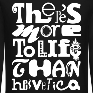 Design ~ There's More To Life Than Helvetica Crewneck