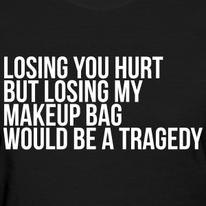 Losing you hurt, but losing my makeup bag Women's T-Shirts - Women's T-Shirt