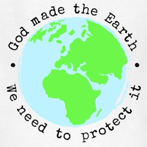 God Made The Earth, We Need to Protect It Kid's T- - Kids' T-Shirt
