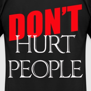 Don't Hurt People - Men's T-Shirt by American Apparel
