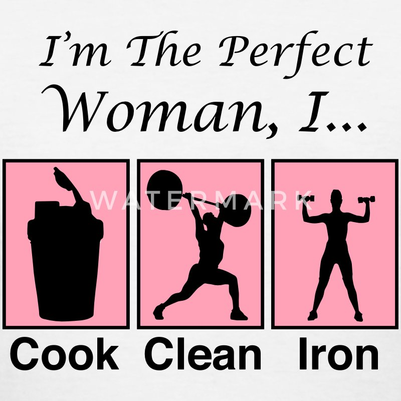 I'm the perfect woman, I cook clean iron Women's T-Shirts - Women's T-Shirt