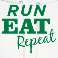 Design ~ Run Eat Repeat sweatshirt male