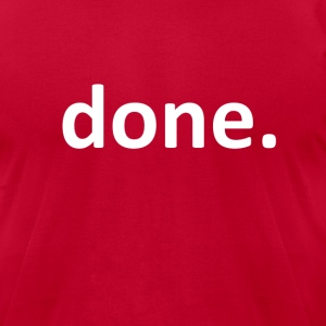 done. - Men's T-Shirt by American Apparel