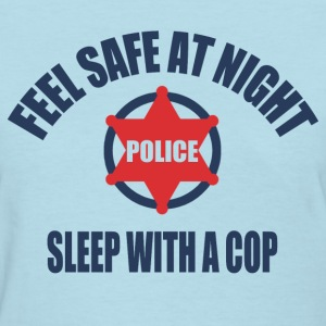 Feel Safe at night sleep with a cop - Women's T-Shirt