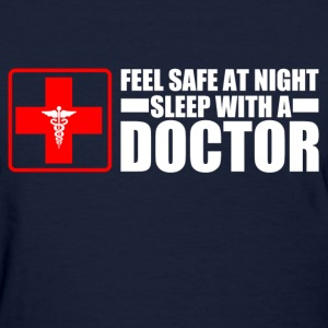 Feel Safe at night sleep with a doctor - Women's T-Shirt