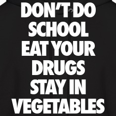 Don't Do School Eat Your Drugs Stay In Vegetables Hoodies
