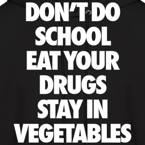 Don't Do School Eat Your Drugs Stay In Vegetables Hoodies - Men's Hoodie