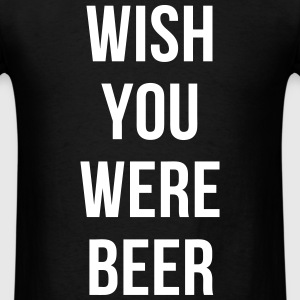 Wish You Were Beer T-Shirts - Men's T-Shirt