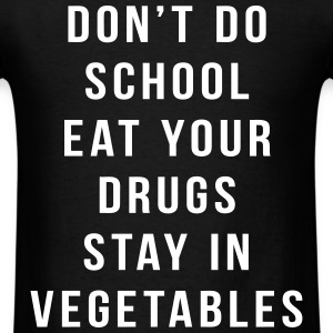 Don't Do School Eat Your Drugs Stay In Vegetable T-Shirts - Men's T-Shirt