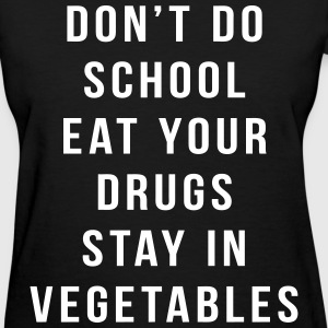 Don't Do School Eat Your Drugs Stay In Vegetable Women's T-Shirts - Women's T-Shirt