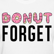 Design ~ Donut Forget T-Shirt