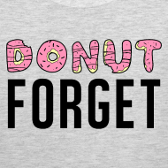 Design ~ Donut Forget Tank Top