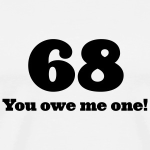68 you owe me one (1c)++2014 T-Shirts - Men's Premium T-Shirt
