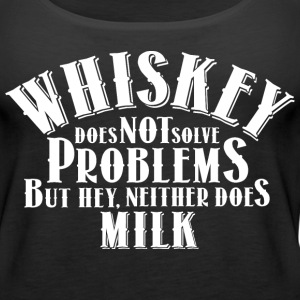 Whiskey Does not Solve Problems..Neither does Milk - Women's Premium Tank Top