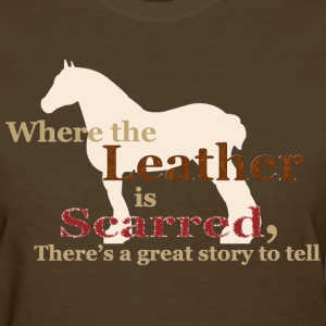 Draft Horse - Where the leather is scarred... Women's T-Shirts - Women's T-Shirt