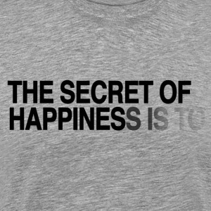 The secret of happiness is ... T-Shirts - Men's Premium T-Shirt