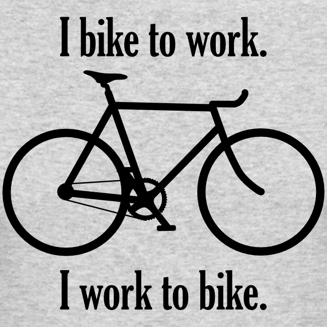 I bike to work I work to bike
