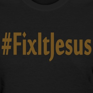 Fix It Jesus T shit - Women's T-Shirt