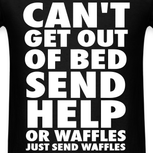 Can't Get Out Of Bed Send Help Or Waffles T-Shirts - Men's T-Shirt