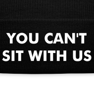 Design ~ You Can't Sit With Us - Mean Girls Beanie