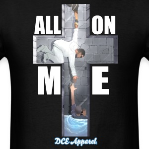 All On Me T-Shirts - Men's T-Shirt