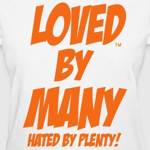 LOVED BY MANY HATED BY PLENTY - Women's T-Shirt