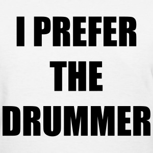 I prefer the drummer Women's T-Shirts - Women's T-Shirt