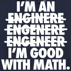 I'm An Engineer I'm Good With Math Hoodies - Men's Hoodie