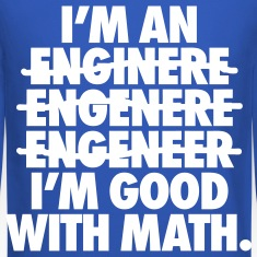 I'm An Engineer I'm Good With Math Long Sleeve Shirts