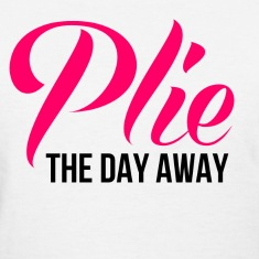 plie_the_day_away Women's T-Shirts