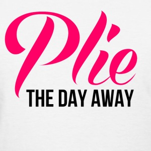 plie_the_day_away Women's T-Shirts - Women's T-Shirt