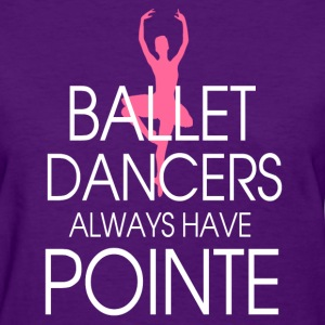 ballet_dancer_always_have_pointe Women's T-Shirts - Women's T-Shirt