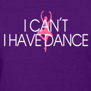 i_cant_i_have_dance Women's T-Shirts - Women's T-Shirt