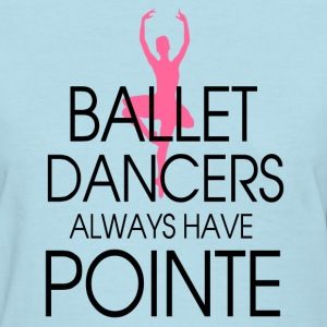 ballet_dancers_always_have_pointe Women's T-Shirts - Women's T-Shirt