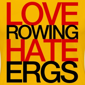 Love Rowing Hate Ergs Women's T-Shirts - Women's Premium T-Shirt