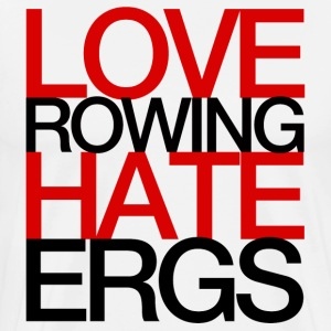 Love Rowing Hate Ergs T-Shirts - Men's Premium T-Shirt