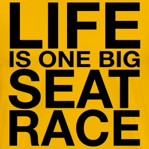 Life is One Big Seat Race T-Shirts - Men's Premium T-Shirt