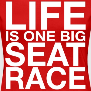 Life is One Big Seat Race Women's T-Shirts - Women's Premium T-Shirt