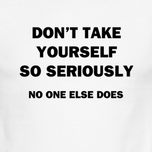 Don't Take Yourself So Seriously - Men's Ringer T-Shirt