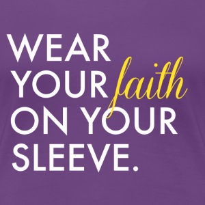 Wear Your Faith on Your Sleeve Women's Premium T-S - Women's Premium T-Shirt