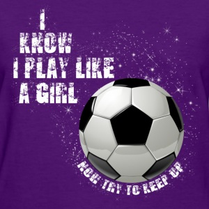 I know I play like a girl now try to keep up W Women's T-Shirts - Women's T-Shirt