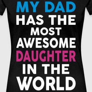 My Dad Has The Most Awesome Daughter In The World Women's T-Shirts - Women's Premium T-Shirt