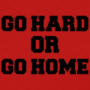 Go hard or go home Women's T-Shirts - Women's T-Shirt