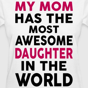 My Mom Has The Most Awesome Daughter In The World Women's T-Shirts - Women's T-Shirt