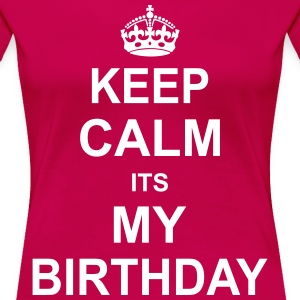 Keep Calm Its My Birthday Women's T-Shirts - Women's Premium T-Shirt