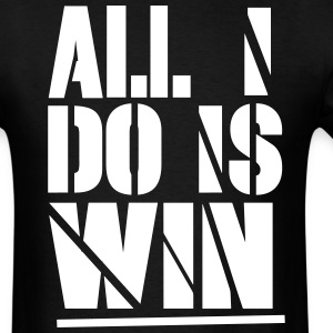ALL I DO IS WIN T-Shirts - Men's T-Shirt