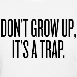 Don't grow up, it's a trap Women's T-Shirts - Women's T-Shirt