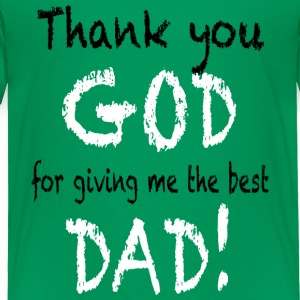 Thank you GOD for giving me the best DAD Baby & To - Toddler Premium T-Shirt